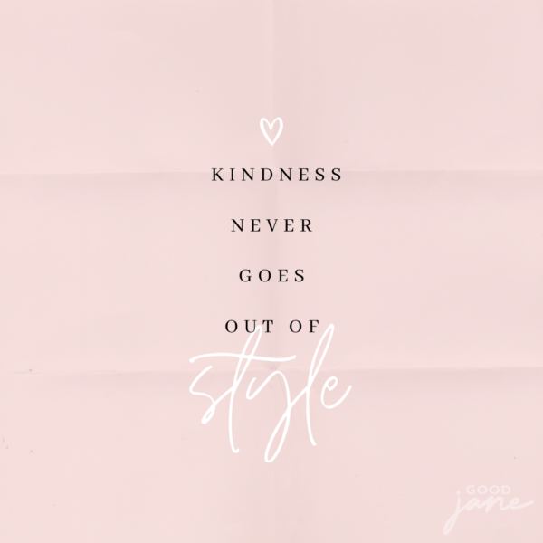 Good jane- Kindness never goes out of style