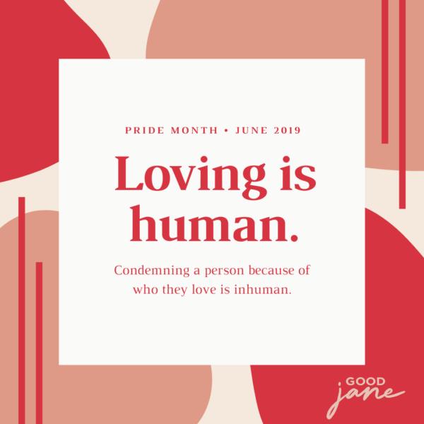 Good Jane- Pride Month June 2019- Loving in human.
